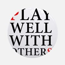 Play Well With Others Round Ornament