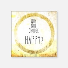 """Why Not Choose Happy? Square Sticker 3"""" x 3"""""""