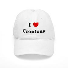 I love Croutons Baseball Cap