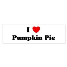 I love Pumpkin Pie Bumper Bumper Sticker