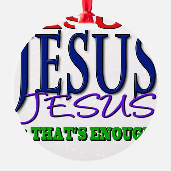 Jesus Is Enough for Anyone Ornament