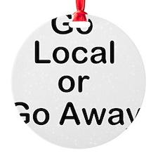 Go Local or Go Away Ornament