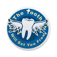 The Tooth Will Set You Free Round Ornament