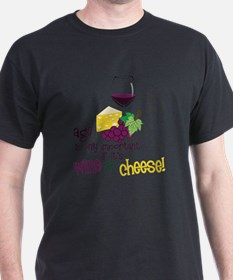 Wine Or Cheese T-Shirt