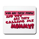 Calling Me Mommy Mousepad