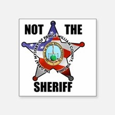 "NOT THE SHERIFF Square Sticker 3"" x 3"""