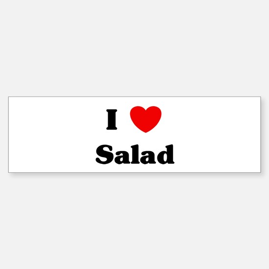 I love Salad Bumper Bumper Bumper Sticker