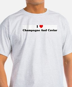 I love Champagne And Caviar T-Shirt