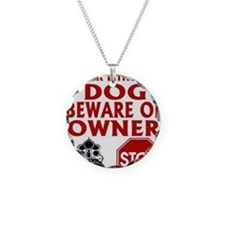BEWARE OF OWNER Necklace