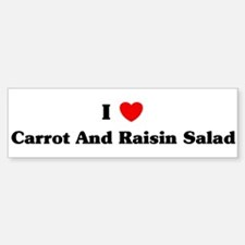 I love Carrot And Raisin Sala Bumper Bumper Bumper Sticker