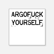 "Argofuck Yourself Square Sticker 3"" x 3"""
