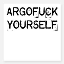 "Argofuck Yourself Square Car Magnet 3"" x 3"""