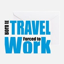 Born to travel forced to work Greeting Card