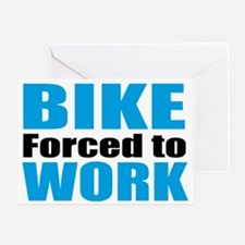 Born to ride my bike forced to work Greeting Card