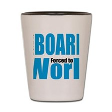 Born to board forced to work Shot Glass