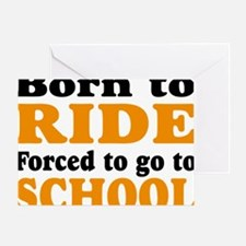born to ride  forced to go to school Greeting Card