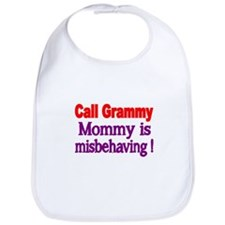 Call Grammy. Mommy is misbehaving! Bib