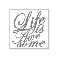 "life is awesome Square Sticker 3"" x 3"""