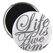 life is awesome Magnet