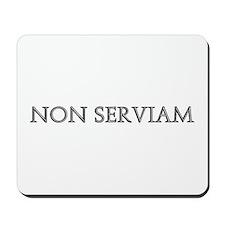 NON SERVIAM Mousepad