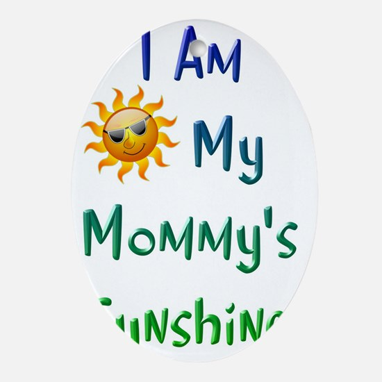 I Am My Mommy's Sunshine Oval Ornament