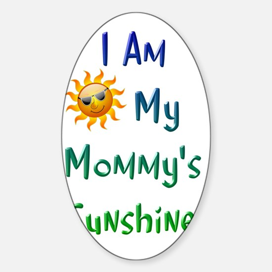 I Am My Mommy's Sunshine Sticker (Oval)