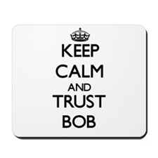 Keep Calm and TRUST Bob Mousepad