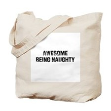 Awesome Being Naughty Tote Bag
