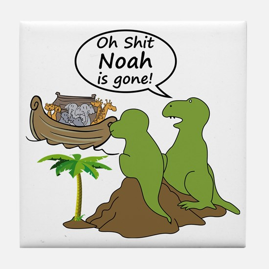 Oh Shit, Noah is Gone Tile Coaster