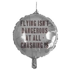 Flying Isnt Dangerous Balloon
