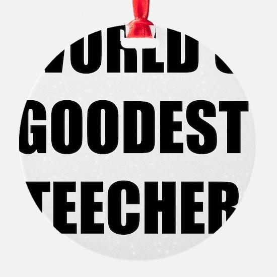 Worlds Goodest Teacher Ornament