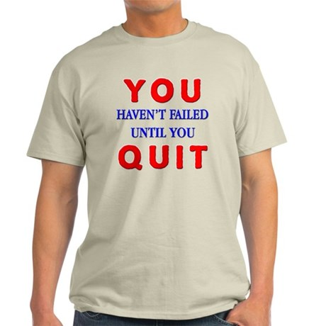 You Havent Failed Light T-Shirt