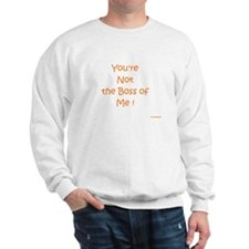 Not My Boss Sweatshirt