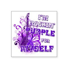 "Im Rockin Purple for Myself Square Sticker 3"" x 3"""