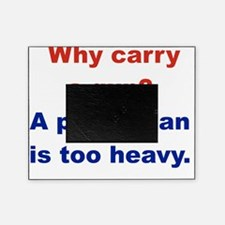 WHY CARRY A GUN A POLICEMAN IS TOO H Picture Frame