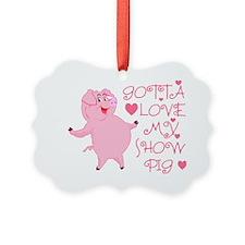 Gotta Love My Show Pig Ornament