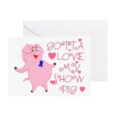 Gotta Love My Show Pig Greeting Card