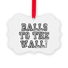 BALLS TO THE WALL! Ornament