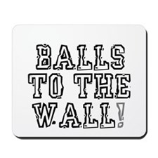 BALLS TO THE WALL! Mousepad
