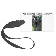 Are Mornings Really Necessary? Luggage Tag