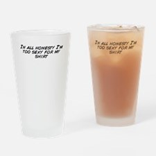 In all honesty I'm too sexy fo Drinking Glass