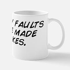 I have my faults and I've made mis Mug