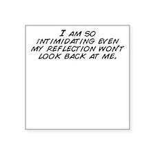"I am so intimidating even m Square Sticker 3"" x 3"""