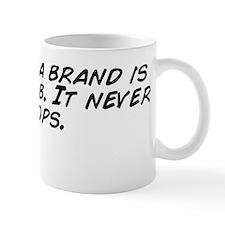 Building a brand is a 24/7 job. It neve Mug
