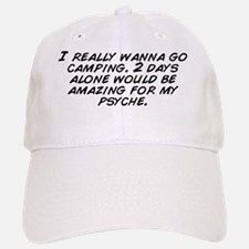 I really wanna go camping. 2 days alone would  Baseball Baseball Cap
