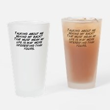 Talking about me behind my back? Th Drinking Glass
