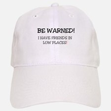 BE WARNED! I HAVE FRIENDS IN LOW PLACES, Baseball Baseball Cap