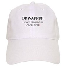 BE WARNED! I HAVE FRIENDS IN LOW PLACES, Baseball Cap