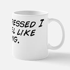 I'm so stressed I just feel like c Mug