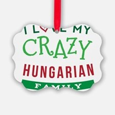 I Love My Crazy Hungarian Family Ornament